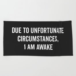 I Am Awake Funny Quote Beach Towel