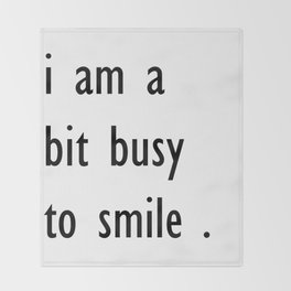 i am a bit busy to smile . art Throw Blanket