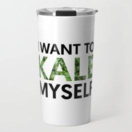 I want to kale myself. Travel Mug