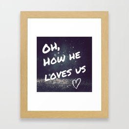 Oh how he loves Framed Art Print