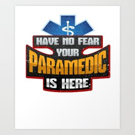 EMT Have No Fear Your Paramedic is Here Art Print