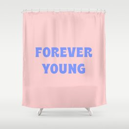 Forever Young - Blue Pink Shower Curtain