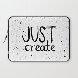 Inspiration quote to just create. Black and white hand lettering. Laptop Sleeve