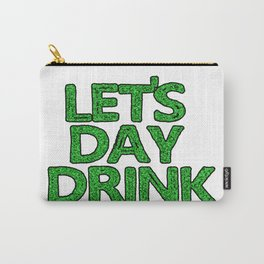 Let's Day drink - St. Patrick's Day Carry-All Pouch
