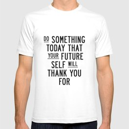 Do Something Today That Your Future Self Will Thank You For typography poster home decor wall art T-shirt