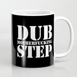 Dub Motherf*cking Step EDM Quote Coffee Mug