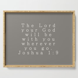 The Lord Your God Will Be With You Wherever You Go Joshua 1:9 Gray Serving Tray
