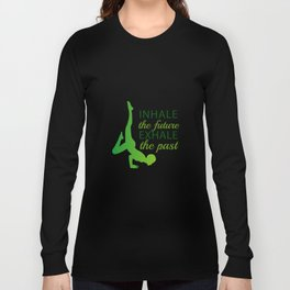 INHALE the future EXHALE the past Long Sleeve T-shirt
