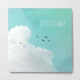 Let's Fly Away Metal Print