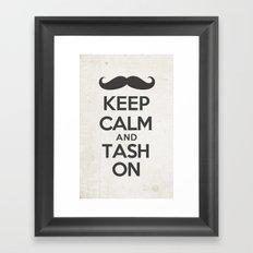 Keep Calm and Tash On Framed Art Print