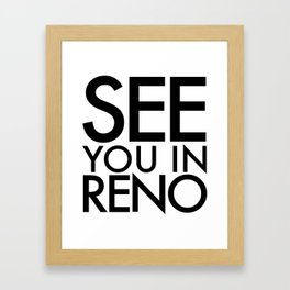 See You In Reno - BIG Framed Art Print