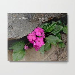 Life is a Beautiful Struggle Metal Print