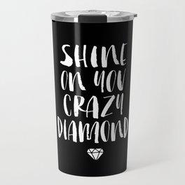 Shine on You Crazy Diamond black and white contemporary minimalism typography design home wall decor Travel Mug
