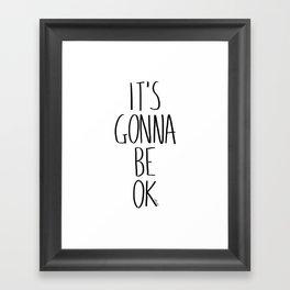 IT'S GONNA BE OK Framed Art Print