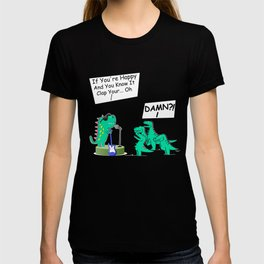 Funny Tyrannosaurus Rex Gift Dinos If You're Happy Tiny Arms T-Shirt T-shirt