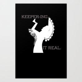 Keeper-ing It Real Art Print