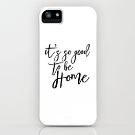 Home Sweet Home, It's So Good To Be Home, Home Decor, Wall Art iPhone Case