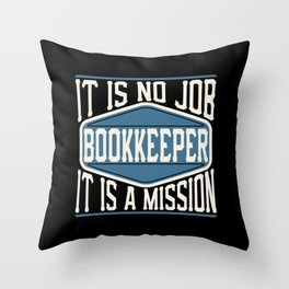 Bookkeeper  - It Is No Job, It Is A Mission Throw Pillow