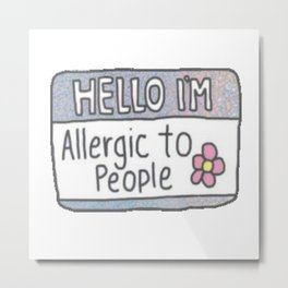 Hello I'm Allergic to People Metal Print