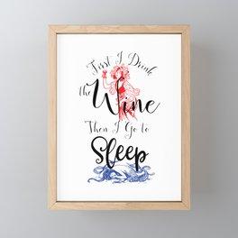 First I Drink the Wine, Then I Go to Sleep Framed Mini Art Print