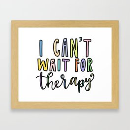 I Can't Wait for Therapy Framed Art Print