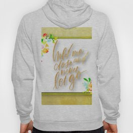 Hold me close and never let go Hoody
