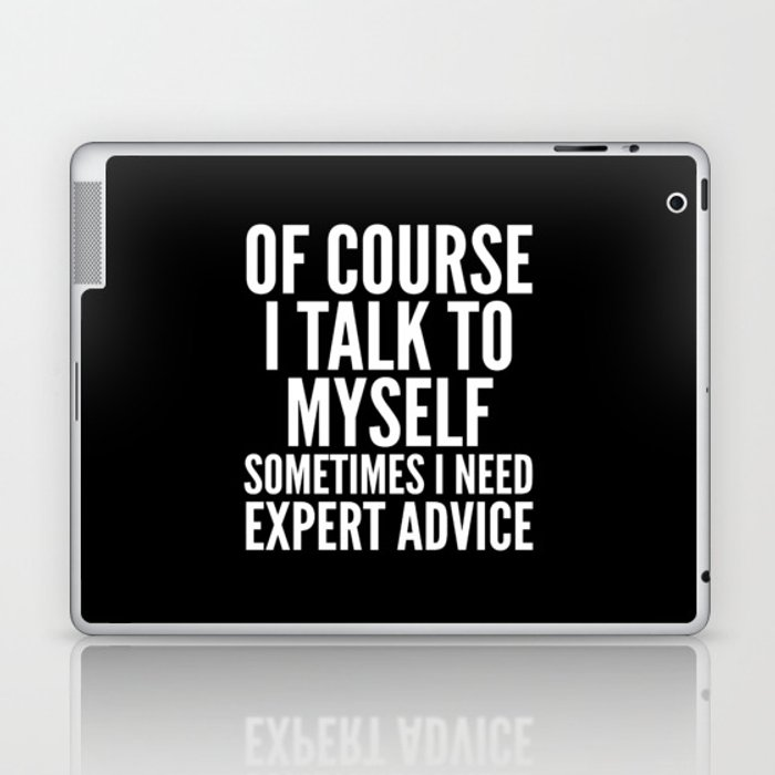 Of Course I Talk To Myself Sometimes I Need Expert Advice (Black & White) Laptop & iPad Skin