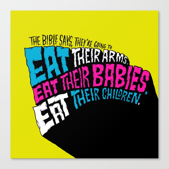 The Bible Says They're Going to Eat Their Babies Canvas Print