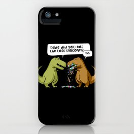 Dude Did You Eat The Last Unicorn T-Rex Dinosaur iPhone Case