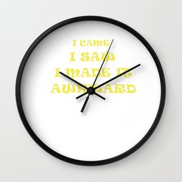 I Came I Saw I Made It Awkward Introvert Shy Loner Introversion Gift Wall Clock
