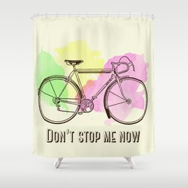Don't stop me now Shower Curtain