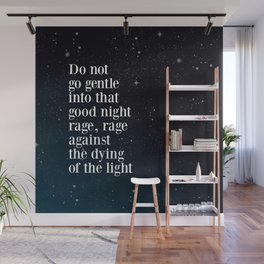 Do not  go gentle  into that  good night rage, rage against the dying of the light Wall Mural