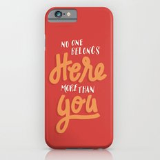 No One Belongs Here More Than You Slim Case iPhone 6s