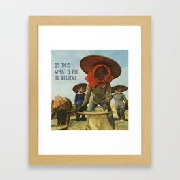 WHAT I AM TO BELIEVE Framed Art Print