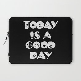 Today Is A Good Day! Laptop Sleeve