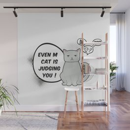 Even my cat is judging you Wall Mural