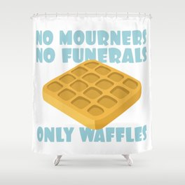 No Mourners No Funerals Only Waffles Shower Curtain