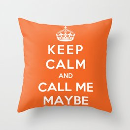 Keep Calm And Call Me Maybe Throw Pillow