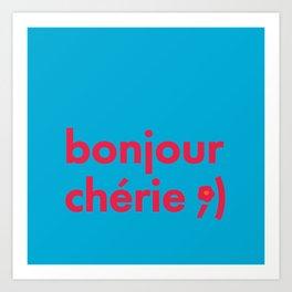 bonjour cherie Art Print