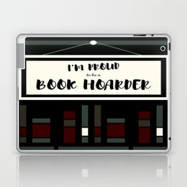 I'm Proud To Be A Book Hoarder Laptop & iPad Skin