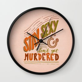 Stay Sexy & Don't Get Murdered Wall Clock