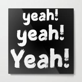 Yeah! Yeah! Yeah! Metal Print