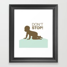 DON'T STOP Framed Art Print