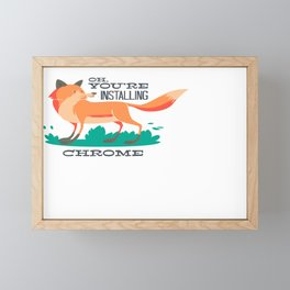 Fox Pun - Oh, You're Installing Chrome Framed Mini Art Print