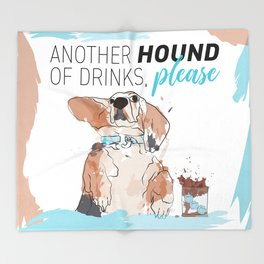 ANOTHER HOUND OF DRINKS, PLEASE Throw Blanket