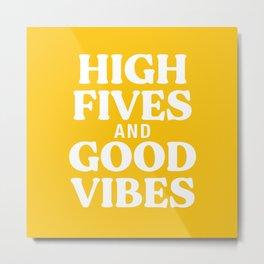 High Fives and Good Vibes Metal Print