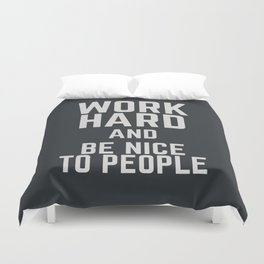 Work hard and be nice to people, motivational quote, positive thinking, good vibes, be good Duvet Cover