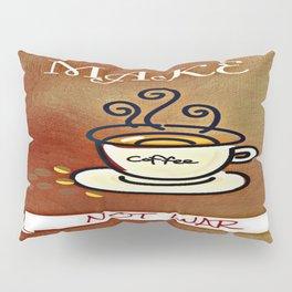 Make coffee not war Pillow Sham