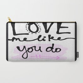 Love me like you do Carry-All Pouch