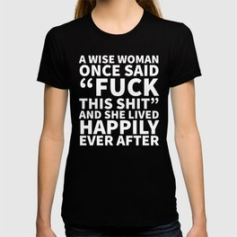 A Wise Woman Once Said Fuck This Shit (Black) T-shirt